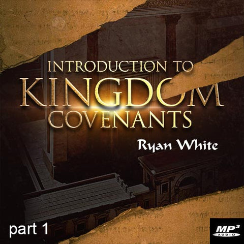Introduction to Kingdom Covenants Part 1 (Digital Download MP3)