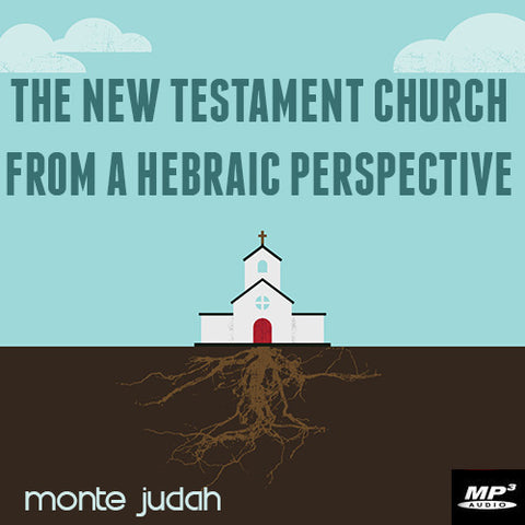 The New Testament Church from a Hebraic Perpective Part 2  (Digital Download MP3)