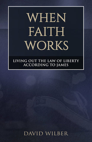 When Faith Works by David Wilber