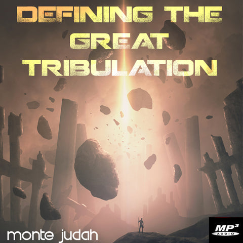 Defining the Great Tribulation Part 3  (Digital Download MP3)