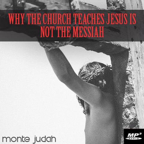Why the Church Teaches Jesus Is Not the Messiah  (Digital Download MP3)