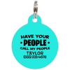 Aqua Have Your People Call My People Funny Dog ID Tag for Pets
