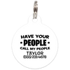 White Have Your People Call My People Funny Dog ID Tag for Pets