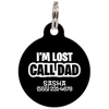 Black I'm Lost Call Dad Funny Pet ID Tag