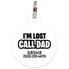 White I'm Lost Call Dad Funny Pet ID Tag