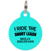 Aqua I Ride The Short Leash Funny Pet ID Tag