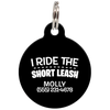 Black I Ride The Short Leash Funny Dog ID Tag