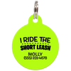 Lime I Ride The Short Leash Funny Pet ID Tag
