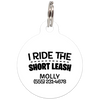 White I Ride The Short Leash Funny Dog ID Tag