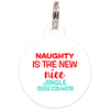 White Naughty Is The New Nice Funny Dog ID Tag for Pets