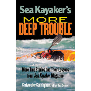 Sea Kayaker's More Deep Trouble, by Christopher Cunningham
