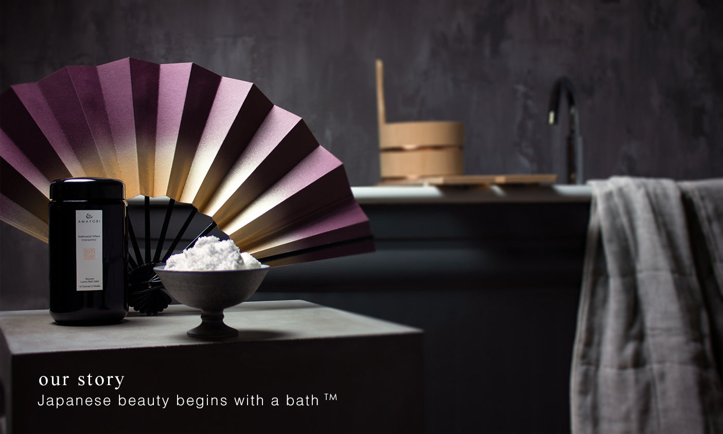 Our Story, Japanese Beauty Begins with a Bath, Amayori