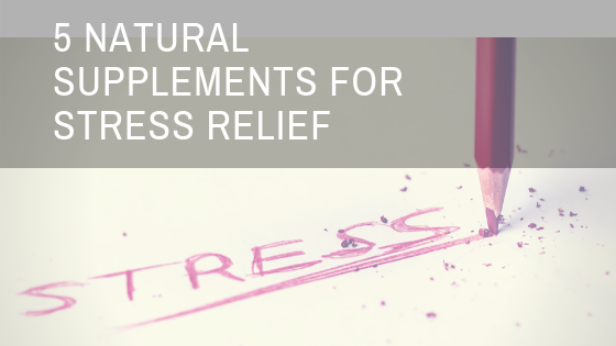 5 Natural Supplements For Stress Relief