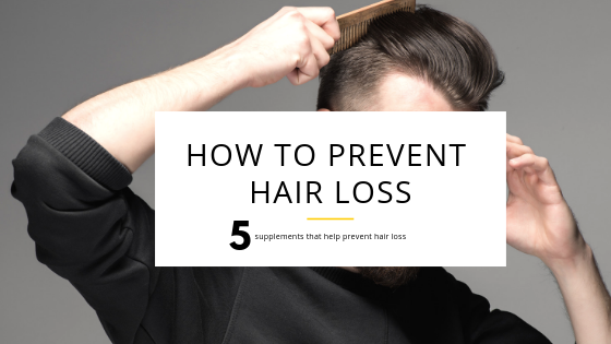How to Prevent Hair Loss - 5 Supplements That Help Prevent Hair Loss