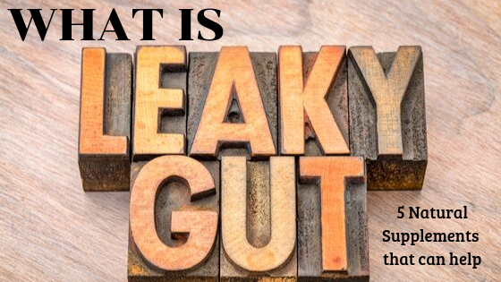 What is Leaky Gut Syndrome? And 5 Natural Supplements That Can Help