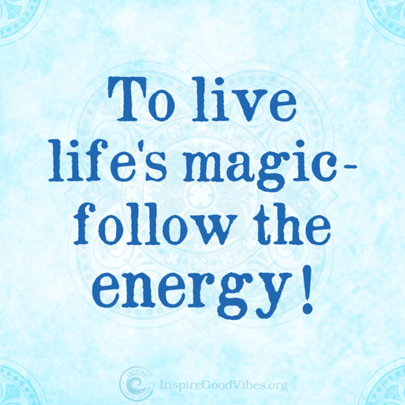 Follow the energy - inspire good vibes tips