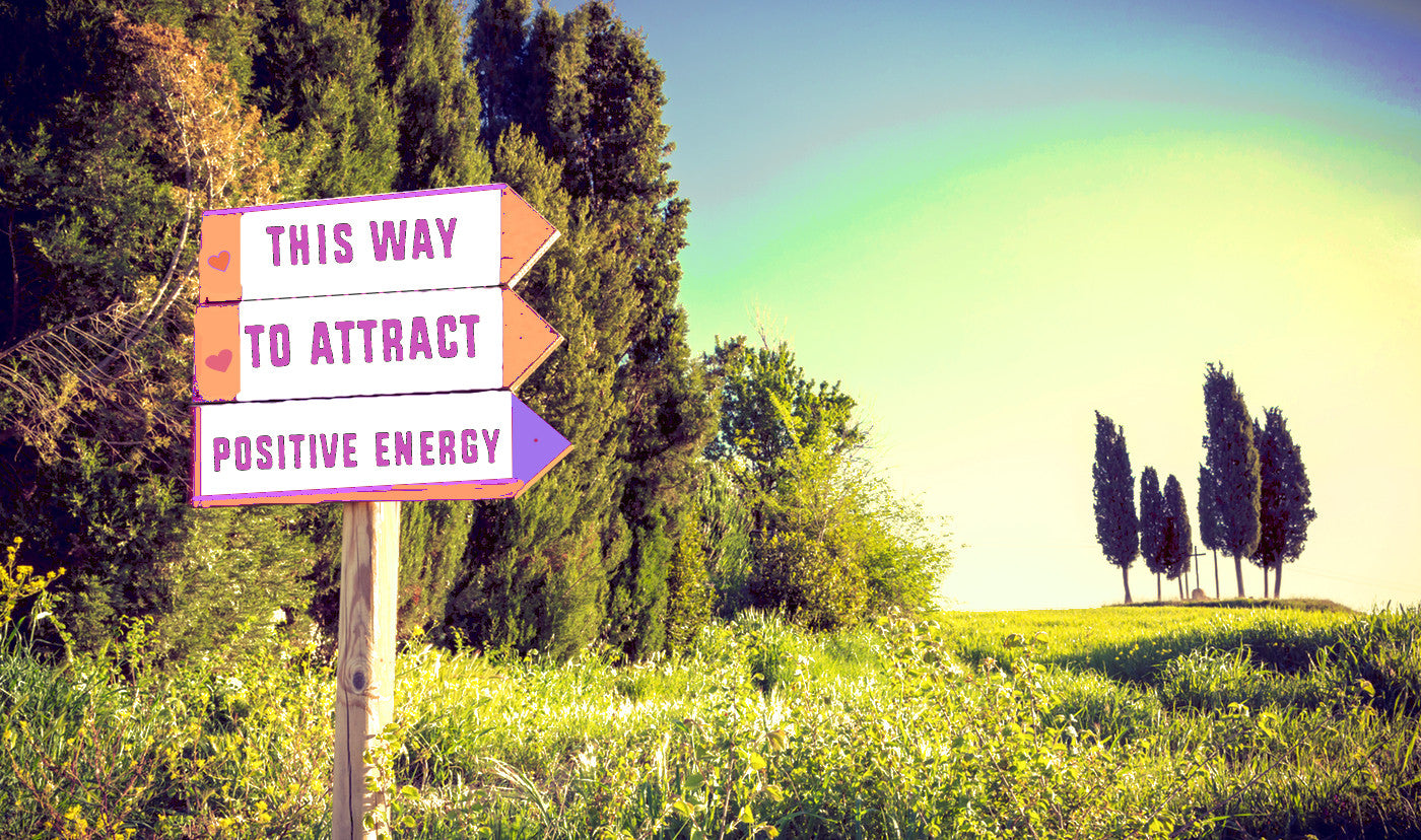 12 Ways to Attract Positive Energy to You and Raise Your Vibration.