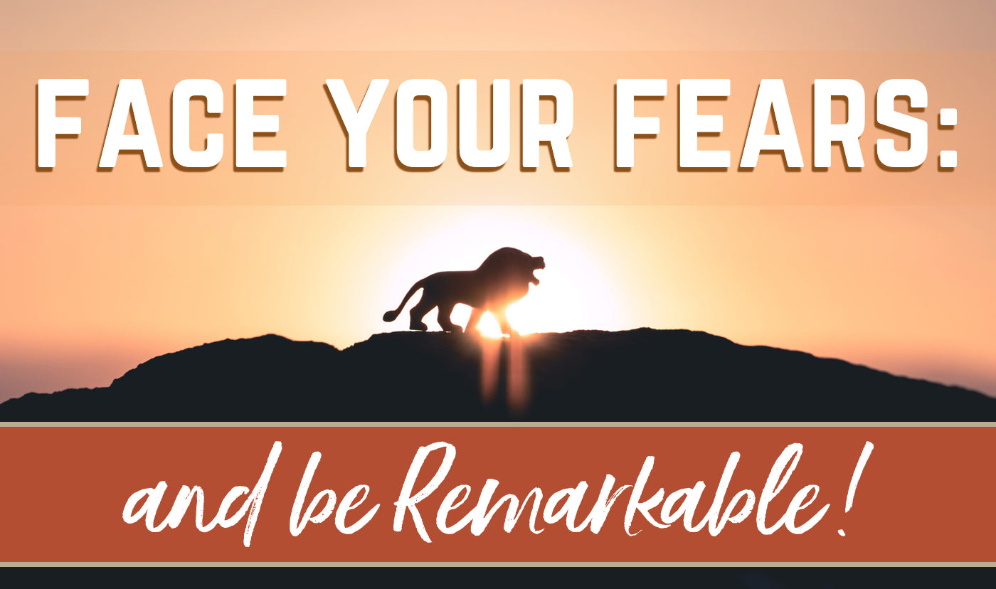 How to face your fear, release your magic and be remarkable!