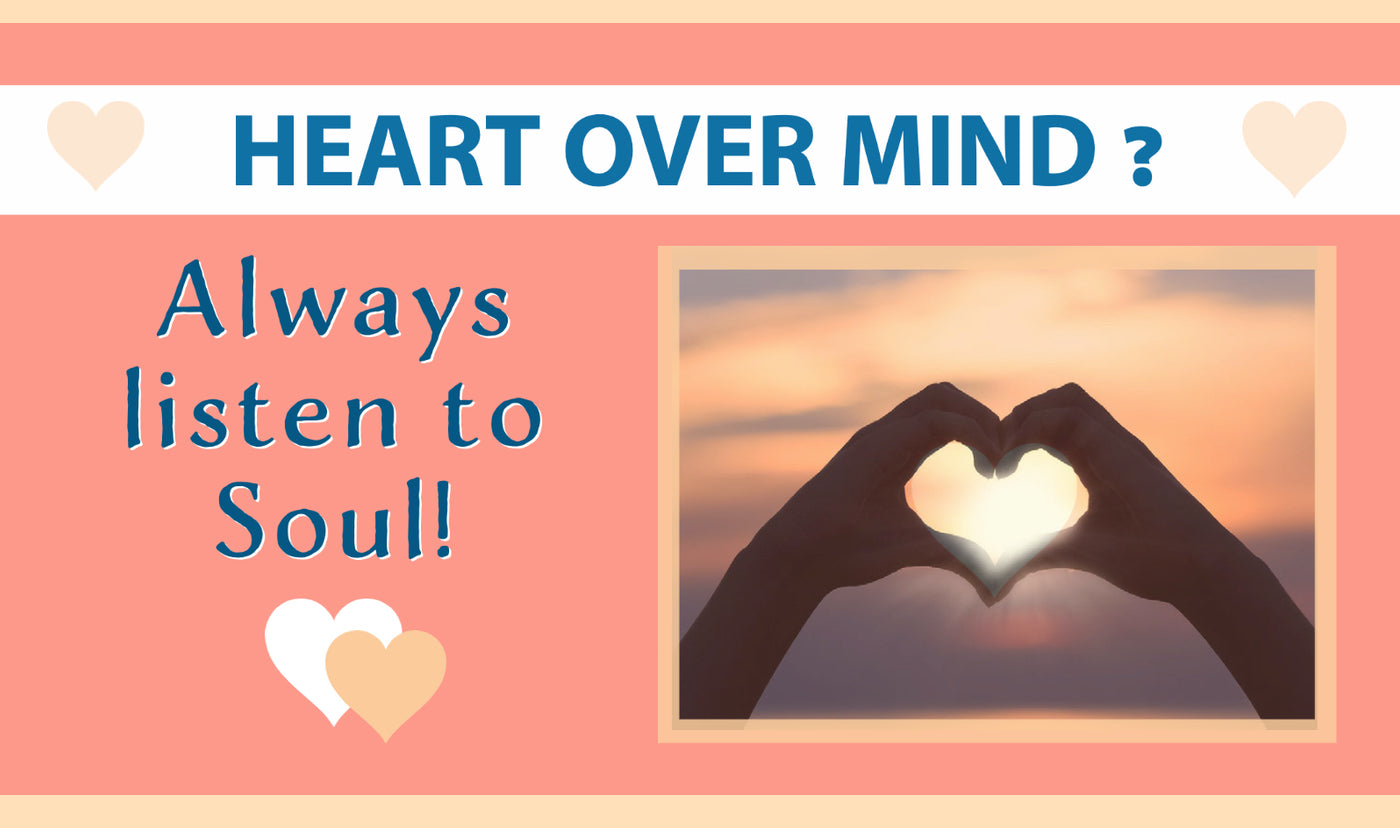 Choosing between heart and mind with life's day-to-day problems? [Always listen to Heart!]