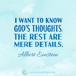 I want to know God's thoughts... Albert Einstein Quote