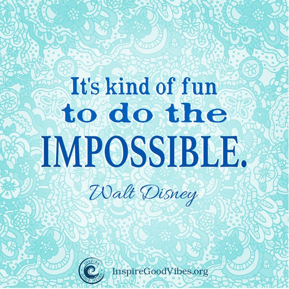 Walt Disney Quote Quot It S Kind Of Fun To Do The Impossible