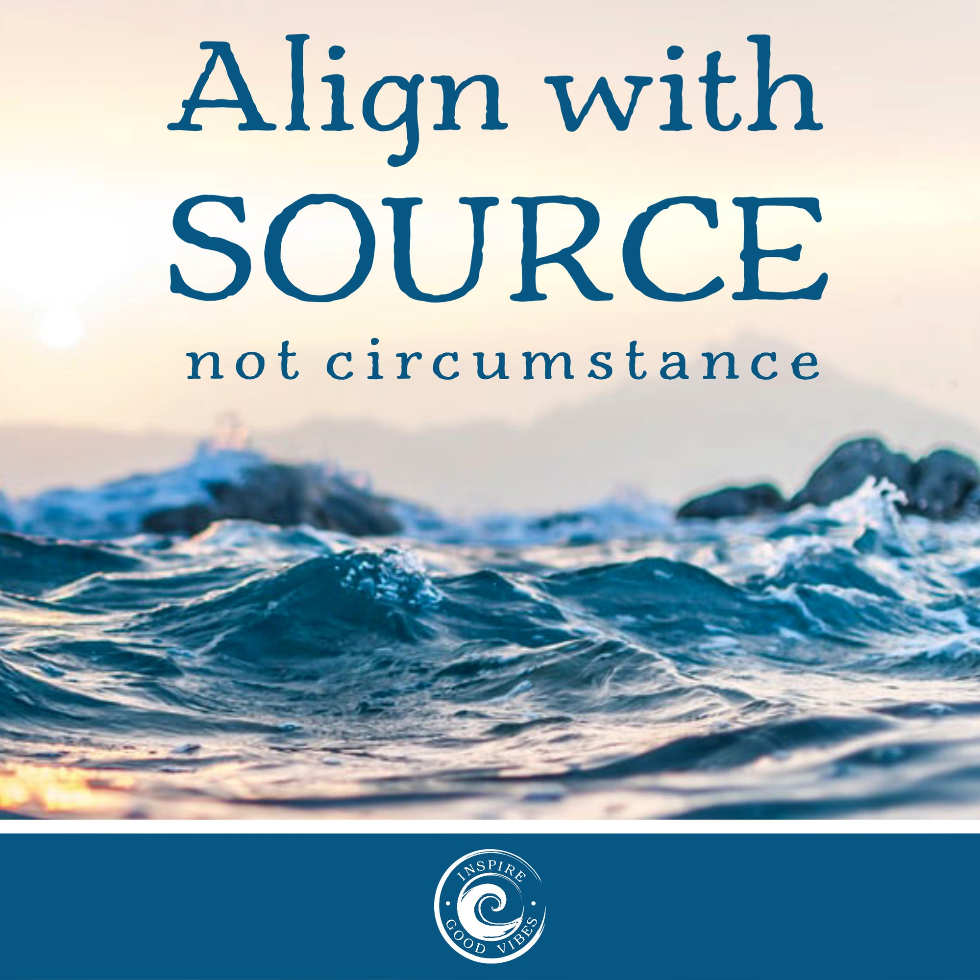 Align with Source not Circumstance