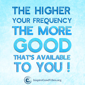 raise your frequency - attract more good - inspire good vibes