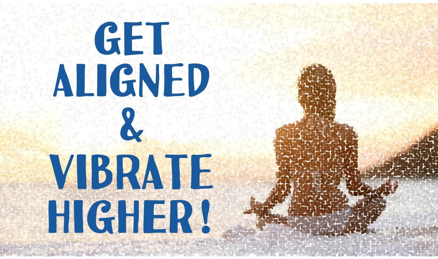 Achieve Spiritual Alignment by Vibrating Higher