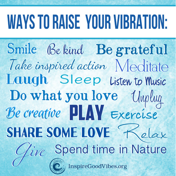 ways to raise your vibration - inspire good vibes