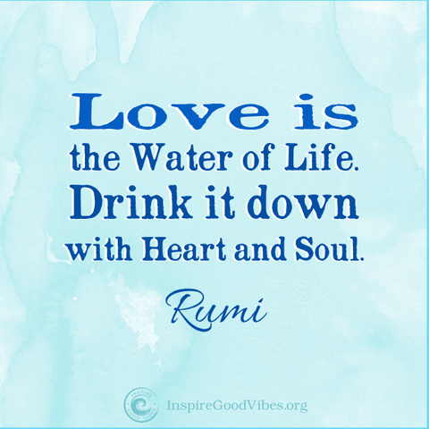 Rumi Quote   Love Is The Water Of Life. Drink It Down With Heart And