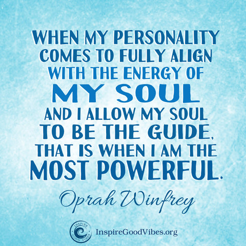 Oprah winfrey guote -when my personality comes to fully align with
