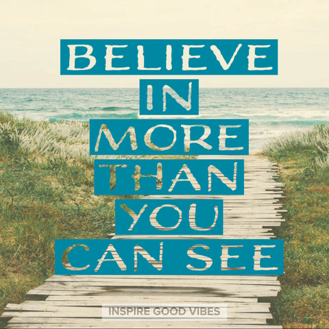 believe in more than you can see - inspire good vibes