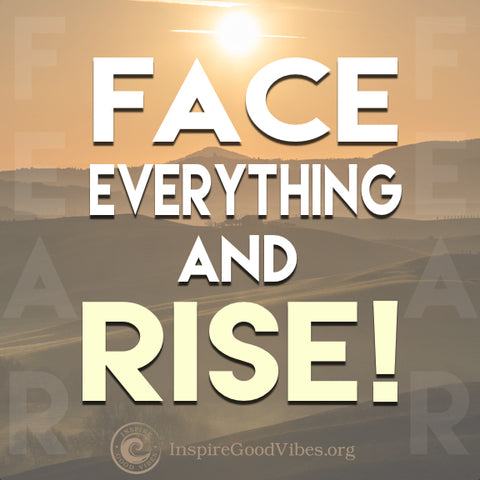 face everything and rise - inspire good vibes