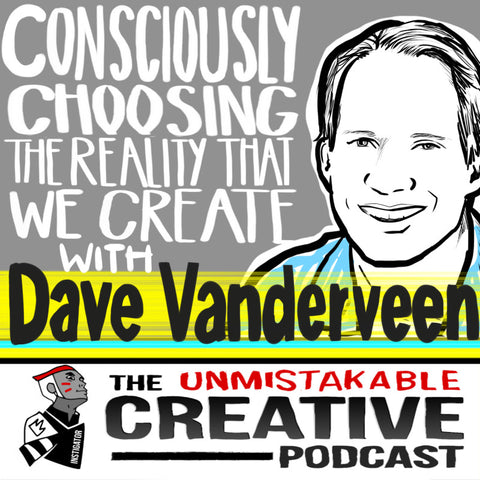 Consciously Choosing the Reality That We Create With Dave Vanderveen