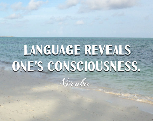 "niruka quote  ""language reveals one's consciousness"""