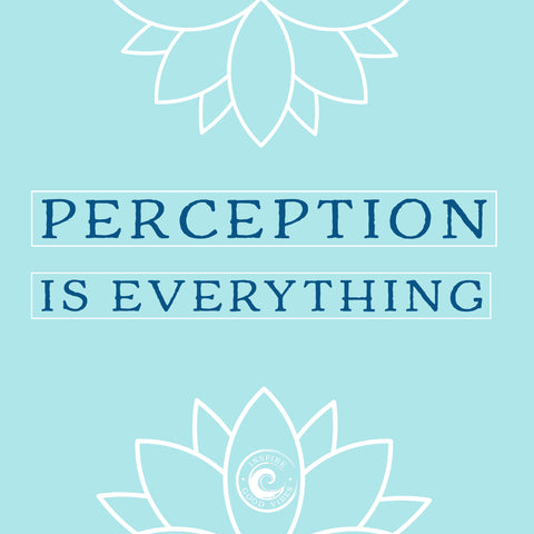 perception is everything - inspire good vibes
