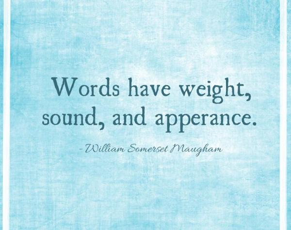 words have weight, sound and apperance