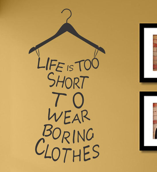 Life is too short to wear boring clothes Wall Art Decal Sticker lettering saying uplifting inspirational quotes verse
