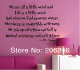 "Hot Sale 2014 ""We Are All A Little Weird."" English Quote/Saying Vinyl Wall Art Decals/Window Stickers /Home Decor Free Shipping"