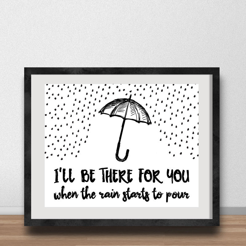 Canvas Art Quote I'll Be There For You When the Rain Starts to Pour DIGITAL Poster, Best Friends, Home Decor, Frame Not included