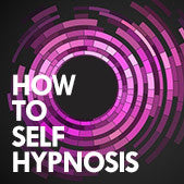 """How To"" Self Hypnosis: A Complete Guide For Learning To Do Self-Hypnosis"