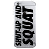 SHUT UP AND SQUAT IPHONE CASE
