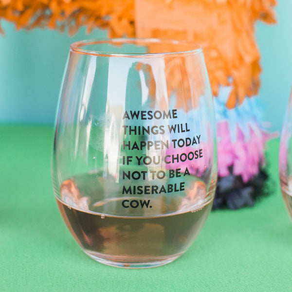 Awesome Things Will Happen Today If You Choose Not To Be A Miserable Cow Glass