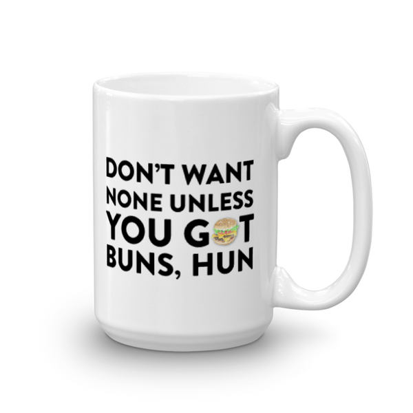 Don't Want None Unless You Got Buns Hun Mug