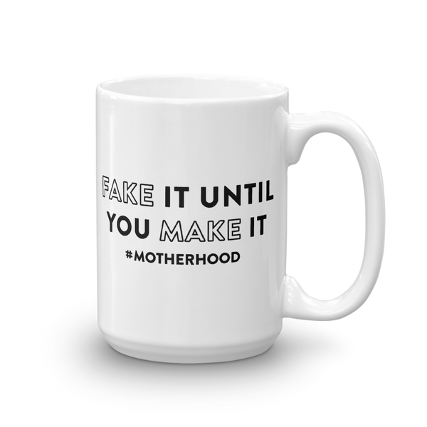 Fake It Until You Make It #Motherhood Mug