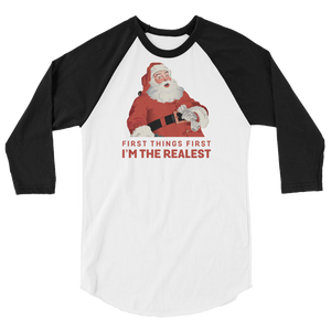 First Things First I'm The Realest Santa - 3/4 Sleeve Raglan