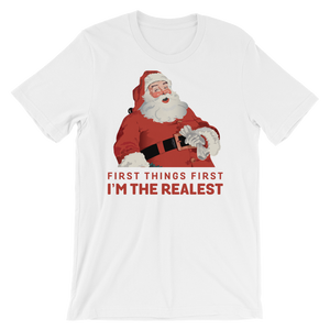 Santa First Things First I'm The Realest - Unisex Tee