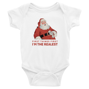 First Things First I'm The Realest Santa - Unisex Baby Onesie