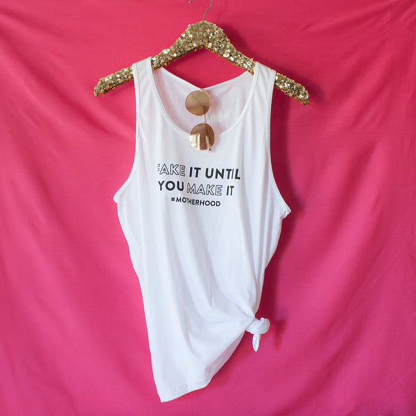 Fake It Until You Make It #Motherhood - Unisex Tank Top