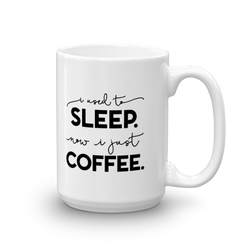 I Used To Sleep Now I Just Coffee Mug